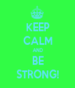 KEEP CALM AND BE STRONG! - Personalised Tea Towel: Premium