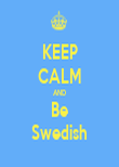 KEEP CALM AND Be Swedish - Personalised Tea Towel: Premium