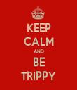 KEEP CALM AND BE TRIPPY - Personalised Tea Towel: Premium