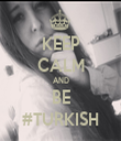 KEEP CALM AND BE #TURKISH - Personalised Tea Towel: Premium