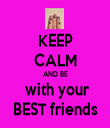 KEEP CALM AND BE  with your BEST friends - Personalised Tea Towel: Premium