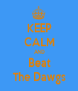 KEEP CALM AND Beat The Dawgs - Personalised Tea Towel: Premium