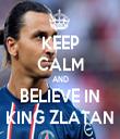 KEEP CALM AND BELIEVE IN KING ZLATAN - Personalised Tea Towel: Premium