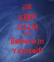 KEEP CALM AND Believe In Yourself! - Personalised Tea Towel: Premium