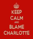 KEEP CALM AND BLAME CHARLOTTE - Personalised Tea Towel: Premium