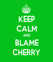 KEEP CALM AND BLAME CHERRY - Personalised Tea Towel: Premium