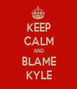 KEEP CALM AND BLAME KYLE - Personalised Tea Towel: Premium