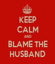 KEEP CALM AND BLAME THE HUSBAND - Personalised Tea Towel: Premium