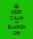 KEEP CALM AND BLARGH ON - Personalised Tea Towel: Premium