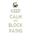 KEEP CALM AND BLOCK PATHS - Personalised Tea Towel: Premium