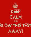 KEEP CALM AND BLOW THIS TEST AWAY! - Personalised Tea Towel: Premium