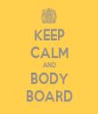 KEEP CALM AND BODY BOARD - Personalised Tea Towel: Premium