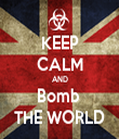 KEEP CALM AND Bomb  THE WORLD - Personalised Tea Towel: Premium