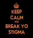 KEEP CALM AND BREAK YO STIGMA - Personalised Tea Towel: Premium