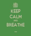 KEEP CALM AND BREATHE ... - Personalised Tea Towel: Premium
