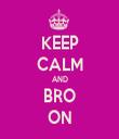 KEEP CALM AND BRO ON - Personalised Tea Towel: Premium
