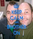 KEEP CALM AND BROTHER ON - Personalised Tea Towel: Premium