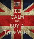 KEEP CALM AND BUY A Tyme Watch - Personalised Tea Towel: Premium