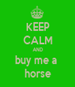 KEEP CALM AND buy me a  horse - Personalised Tea Towel: Premium