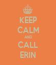 KEEP CALM AND CALL ERIN - Personalised Tea Towel: Premium
