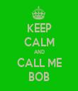KEEP CALM AND CALL ME BOB - Personalised Tea Towel: Premium