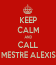 KEEP CALM AND CALL MESTRE ALEXIS - Personalised Tea Towel: Premium