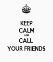 KEEP CALM AND CALL  YOUR FRIENDS - Personalised Tea Towel: Premium