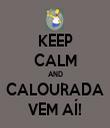 KEEP CALM AND CALOURADA VEM AÍ! - Personalised Tea Towel: Premium
