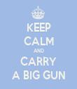 KEEP CALM AND CARRY A BIG GUN - Personalised Tea Towel: Premium