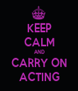 KEEP CALM AND CARRY ON ACTING - Personalised Tea Towel: Premium