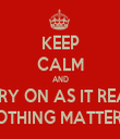 KEEP CALM AND CARRY ON AS IT REALLY NOTHING MATTERS.. - Personalised Tea Towel: Premium