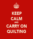 KEEP CALM AND CARRY ON QUILTING - Personalised Tea Towel: Premium