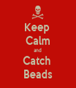 Keep  Calm and  Catch  Beads - Personalised Tea Towel: Premium