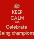 KEEP CALM AND Celebrate  Being champions  - Personalised Tea Towel: Premium