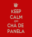 KEEP CALM AND CHÁ DE  PANELA - Personalised Tea Towel: Premium