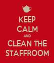 KEEP CALM AND CLEAN THE STAFFROOM - Personalised Tea Towel: Premium