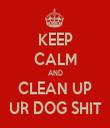 KEEP CALM AND CLEAN UP UR DOG SHIT - Personalised Tea Towel: Premium
