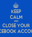 KEEP CALM AND CLOSE YOUR FACEBOOK ACCOUNT - Personalised Tea Towel: Premium