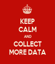 KEEP CALM AND COLLECT MORE DATA - Personalised Tea Towel: Premium