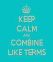 KEEP CALM AND COMBINE LIKE TERMS - Personalised Tea Towel: Premium