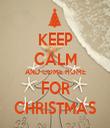 KEEP CALM AND COME HOME FOR CHRISTMAS - Personalised Tea Towel: Premium
