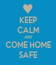 KEEP CALM AND COME HOME SAFE - Personalised Tea Towel: Premium
