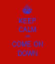 KEEP CALM and COME ON DOWN - Personalised Tea Towel: Premium