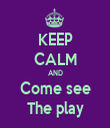 KEEP CALM AND Come see The play - Personalised Tea Towel: Premium
