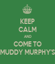 KEEP CALM AND COME TO MUDDY MURPHY'S - Personalised Tea Towel: Premium