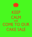 KEEP CALM AND COME TO OUR CAKE SALE - Personalised Tea Towel: Premium