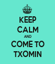 KEEP CALM AND COME TO TXOMIN - Personalised Tea Towel: Premium
