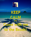 KEEP CALM and Come with me to the Beach! - Personalised Tea Towel: Premium