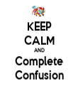 KEEP CALM AND Complete Confusion - Personalised Tea Towel: Premium