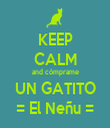 KEEP CALM and cómprame UN GATITO = El Neñu = - Personalised Tea Towel: Premium